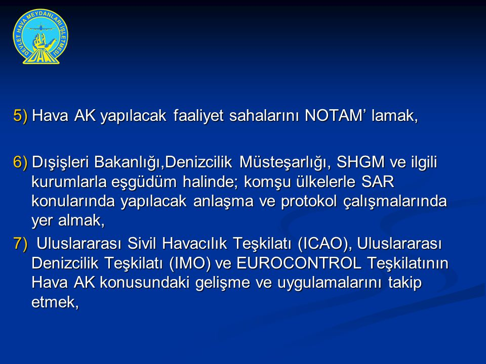 5) Hava AK yapılacak faaliyet sahalarını NOTAM' lamak,