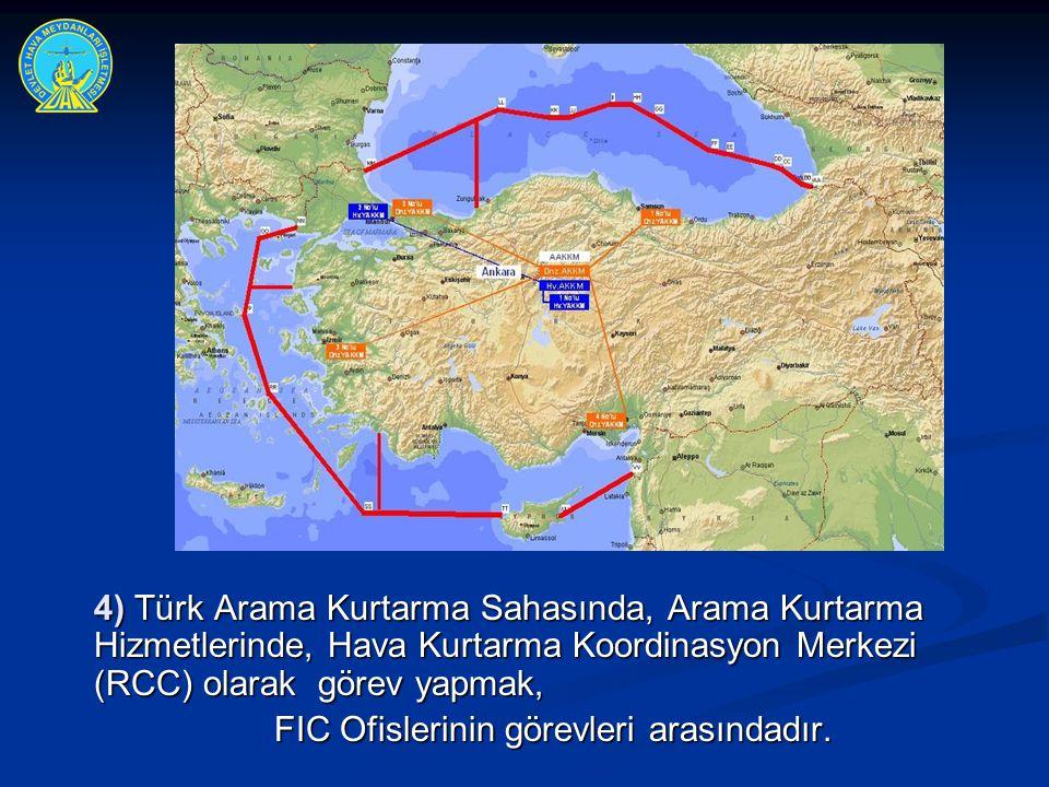 4) Türk Arama Kurtarma Sahasında, Arama Kurtarma Hizmetlerinde, Hava Kurtarma Koordinasyon Merkezi (RCC) olarak görev yapmak,