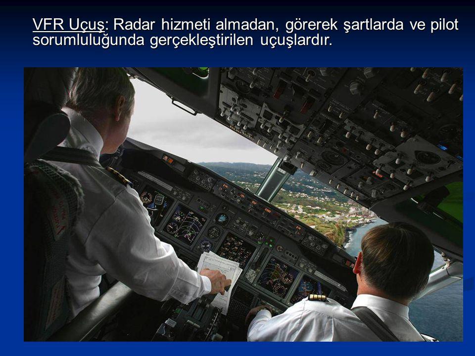 VFR Uçuş: Radar hizmeti almadan, görerek şartlarda ve pilot sorumluluğunda gerçekleştirilen uçuşlardır.