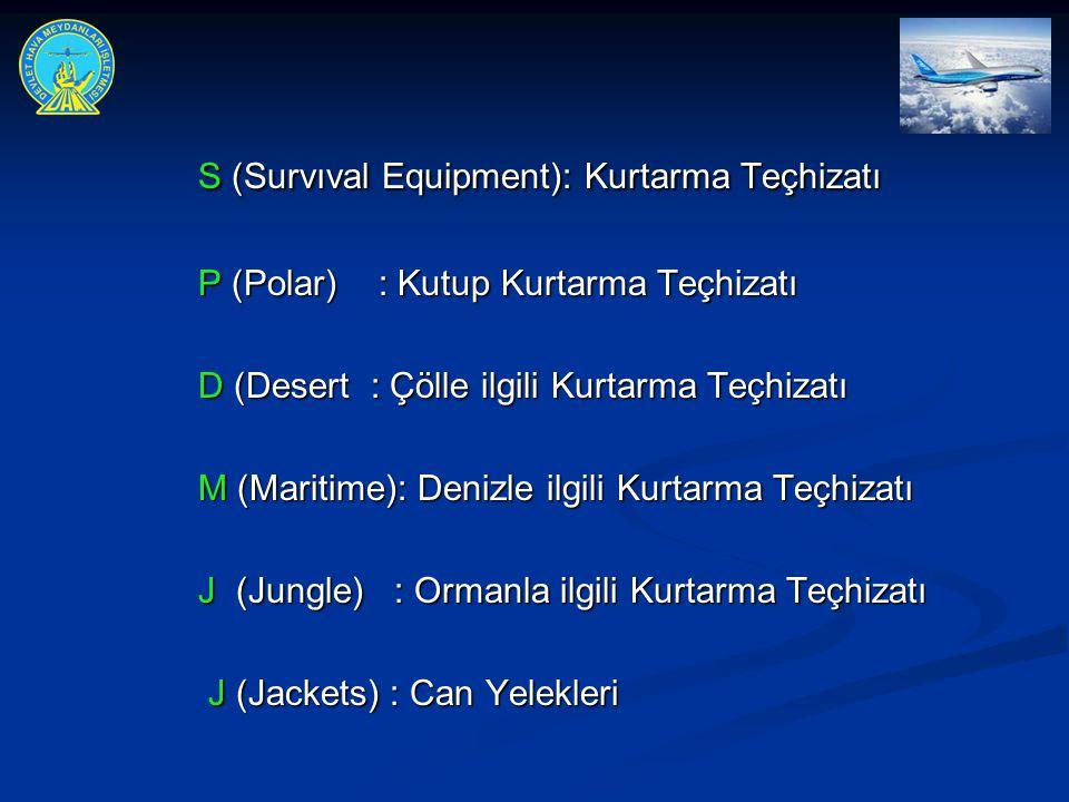 S (Survıval Equipment): Kurtarma Teçhizatı