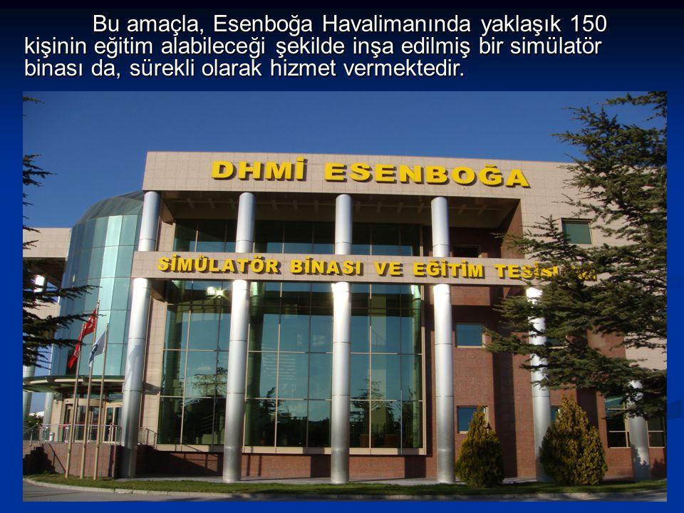 Bu amaçla, Esenboğa Havalimanında yaklaşık 150 kişinin eğitim alabileceği şekilde inşa edilmiş bir simülatör binası da, sürekli olarak hizmet vermektedir.