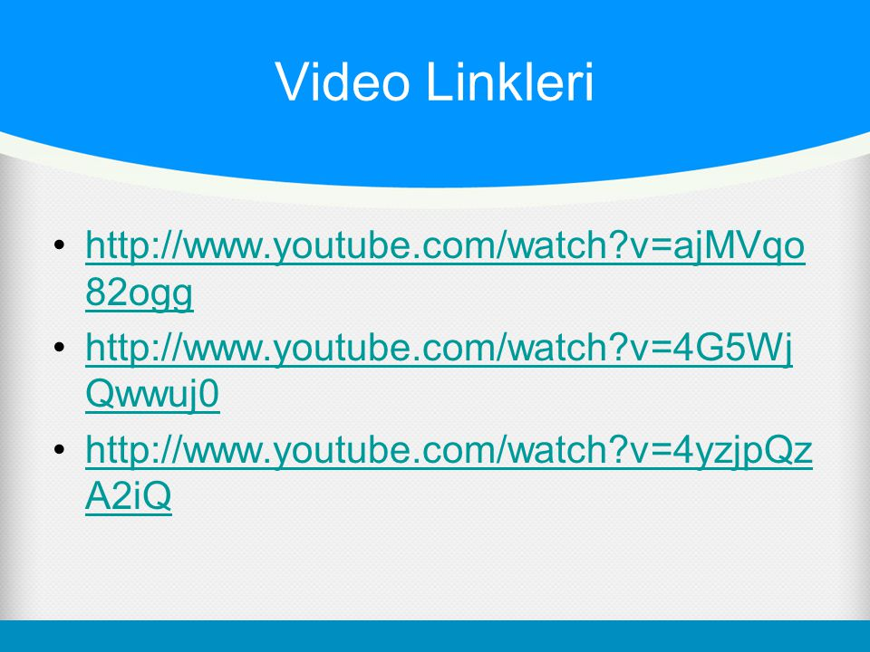 Video Linkleri   v=ajMVqo82ogg