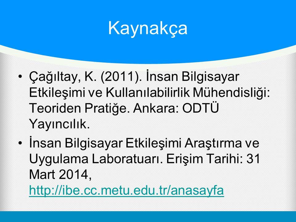 Kaynakça Çağıltay, K. (2011). İnsan Bilgisayar Etkileşimi ve Kullanılabilirlik Mühendisliği: Teoriden Pratiğe. Ankara: ODTÜ Yayıncılık.
