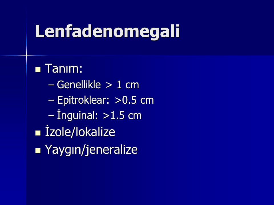 Lenfadenomegali Tanım: İzole/lokalize Yaygın/jeneralize