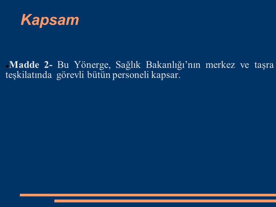 Kapsam Madde 2- Bu Yönerge, Sağlık Bakanlığı'nın merkez ve taşra teşkilatında görevli bütün personeli kapsar.