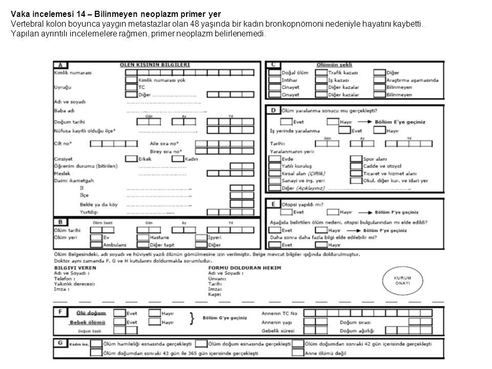 Vaka incelemesi 14 – Bilinmeyen neoplazm primer yer Vertebral kolon boyunca yaygın metastazlar olan 48 yaşında bir kadın bronkopnömoni nedeniyle hayatını kaybetti.