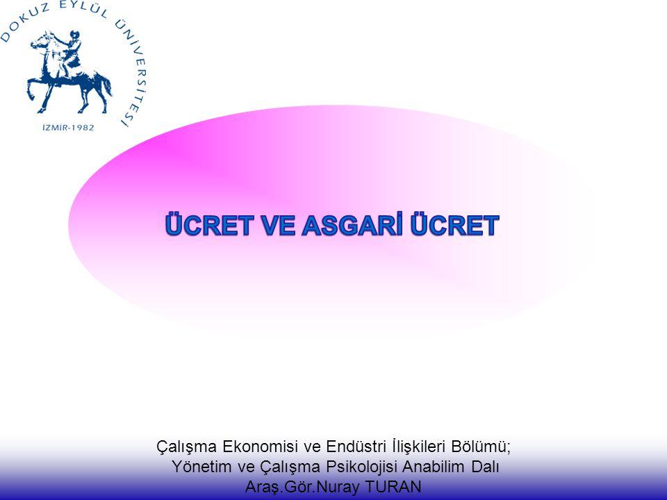 ÜCRET VE ASGARİ ÜCRET Çalışma Ekonomisi ve Endüstri İlişkileri Bölümü;