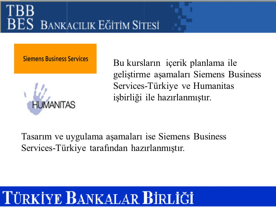 Bu kursların içerik planlama ile geliştirme aşamaları Siemens Business Services-Türkiye ve Humanitas işbirliği ile hazırlanmıştır.