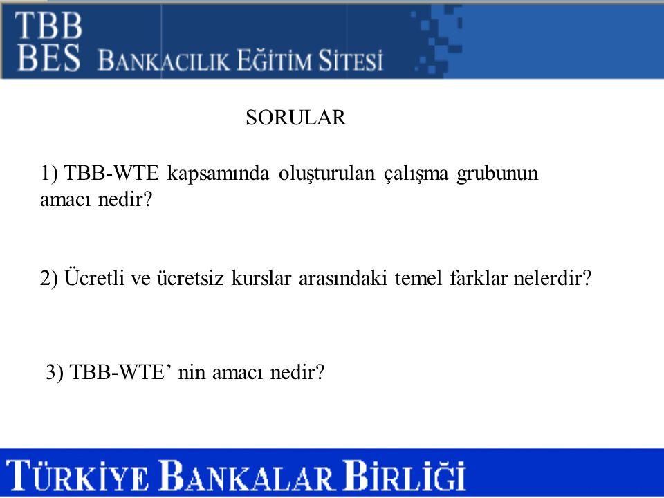 SORULAR 1) TBB-WTE kapsamında oluşturulan çalışma grubunun amacı nedir 2) Ücretli ve ücretsiz kurslar arasındaki temel farklar nelerdir