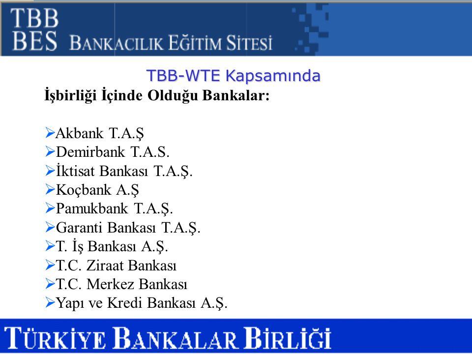 TBB-WTE Kapsamında İşbirliği İçinde Olduğu Bankalar: Akbank T.A.Ş. Demirbank T.A.S. İktisat Bankası T.A.Ş.