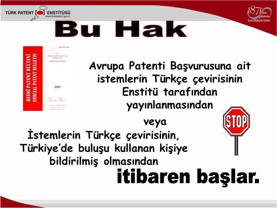 Bu Hak Avrupa Patenti Başvurusuna ait istemlerin Türkçe çevirisinin Enstitü tarafından yayınlanmasından.