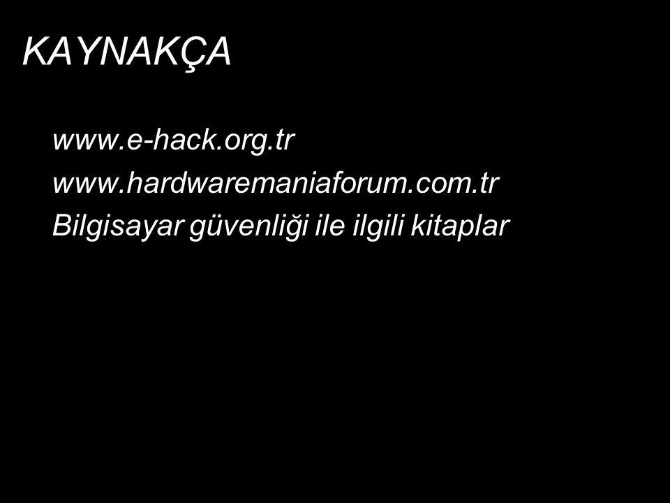 KAYNAKÇA www.e-hack.org.tr www.hardwaremaniaforum.com.tr