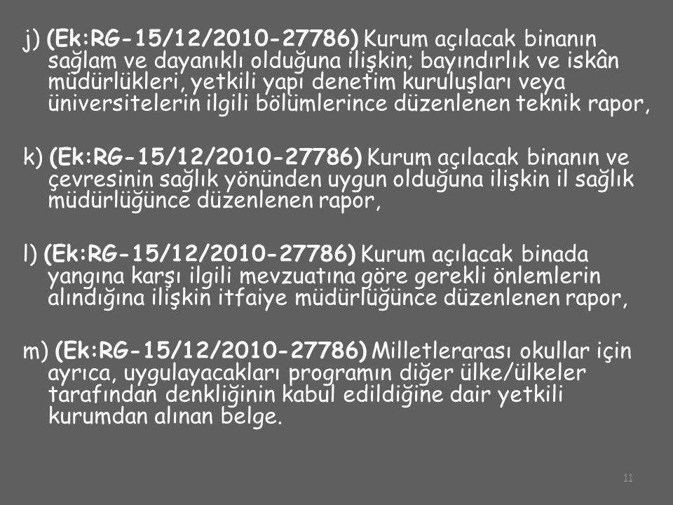 j) (Ek:RG-15/12/2010-27786) Kurum açılacak binanın sağlam ve dayanıklı olduğuna ilişkin; bayındırlık ve iskân müdürlükleri, yetkili yapı denetim kuruluşları veya üniversitelerin ilgili bölümlerince düzenlenen teknik rapor,