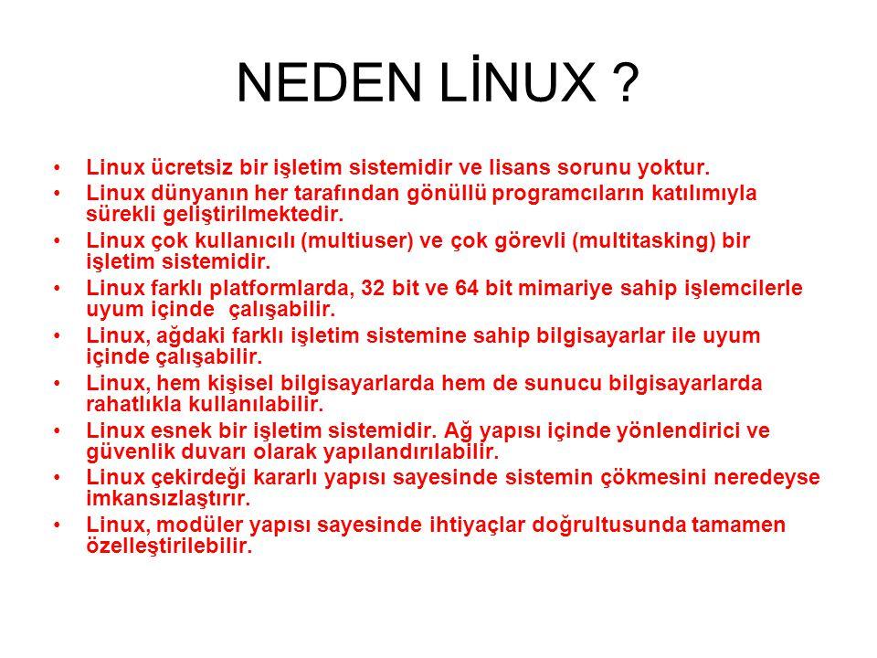 NEDEN LİNUX Linux ücretsiz bir işletim sistemidir ve lisans sorunu yoktur.
