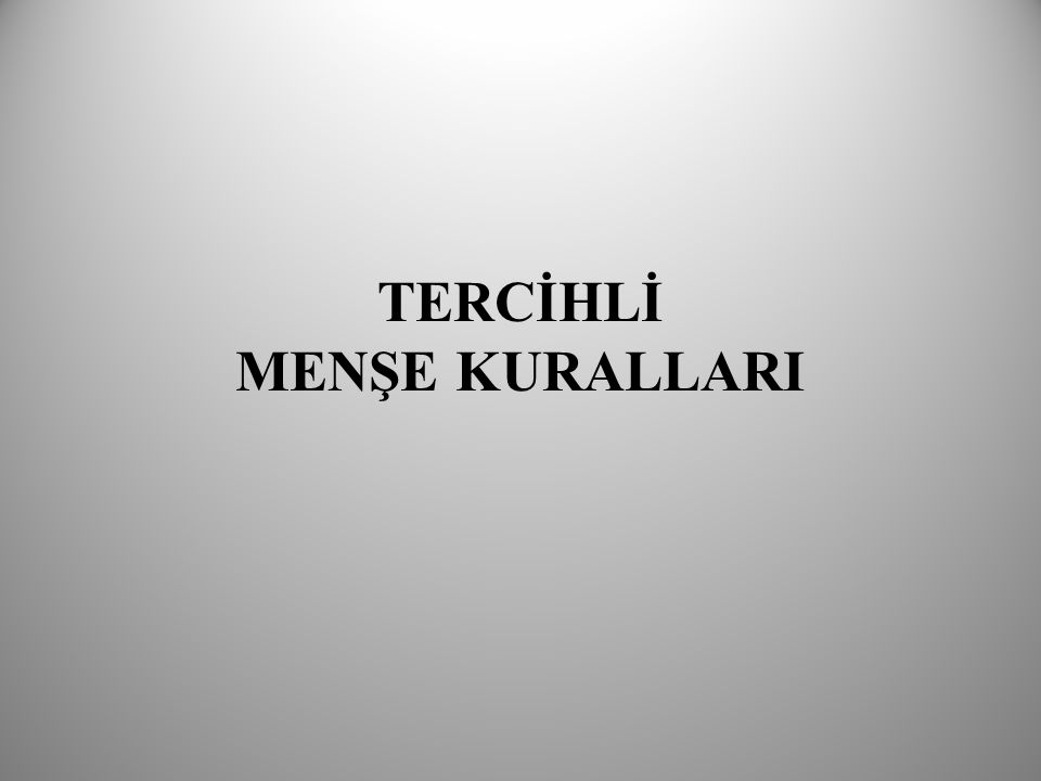 TERCİHLİ MENŞE KURALLARI