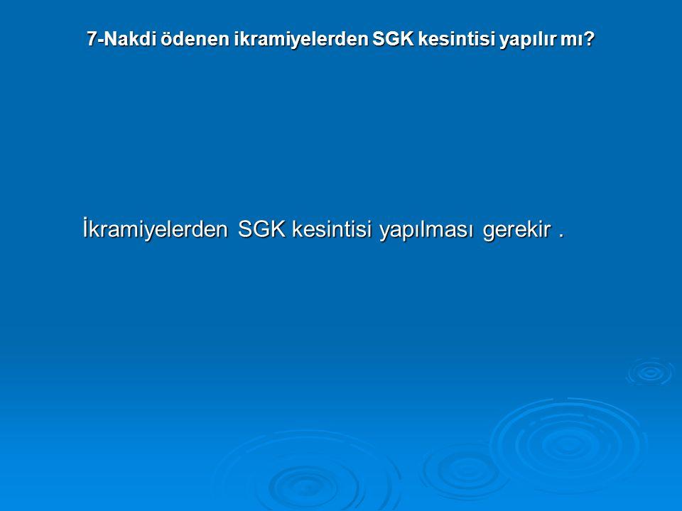 7-Nakdi ödenen ikramiyelerden SGK kesintisi yapılır mı