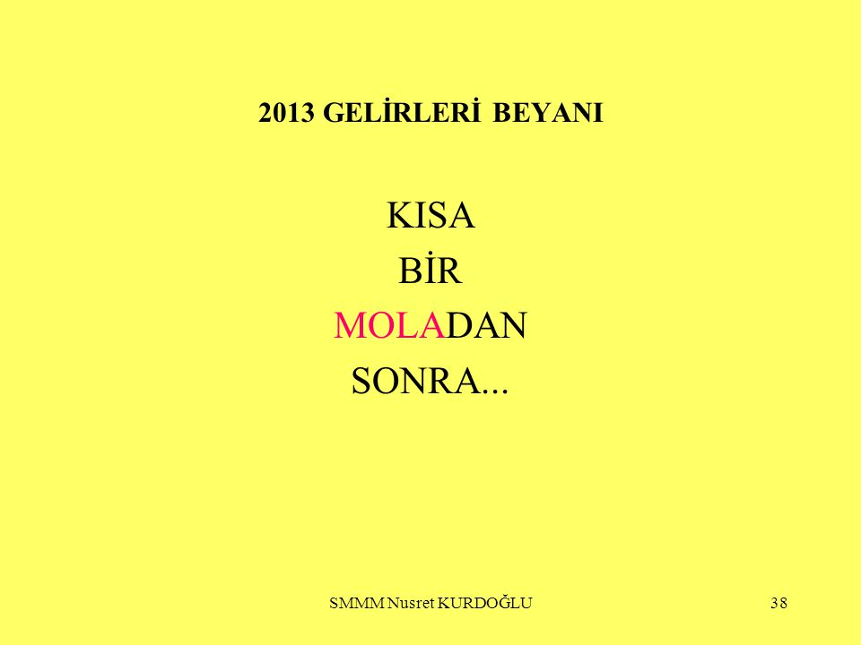 2013 GELİRLERİ BEYANI KISA BİR MOLADAN SONRA... SMMM Nusret KURDOĞLU