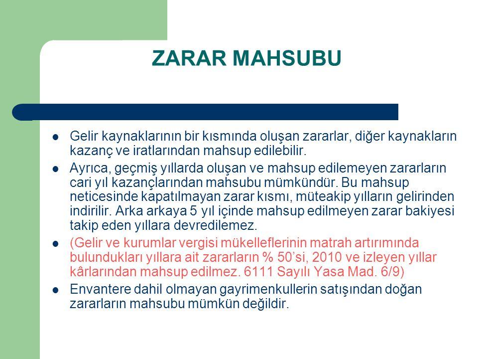 ZARAR MAHSUBU Gelir kaynaklarının bir kısmında oluşan zararlar, diğer kaynakların kazanç ve iratlarından mahsup edilebilir.