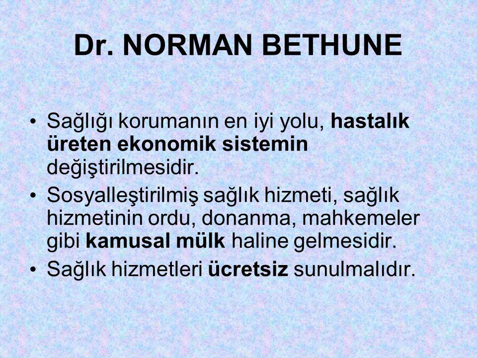 Dr. NORMAN BETHUNE Sağlığı korumanın en iyi yolu, hastalık üreten ekonomik sistemin değiştirilmesidir.