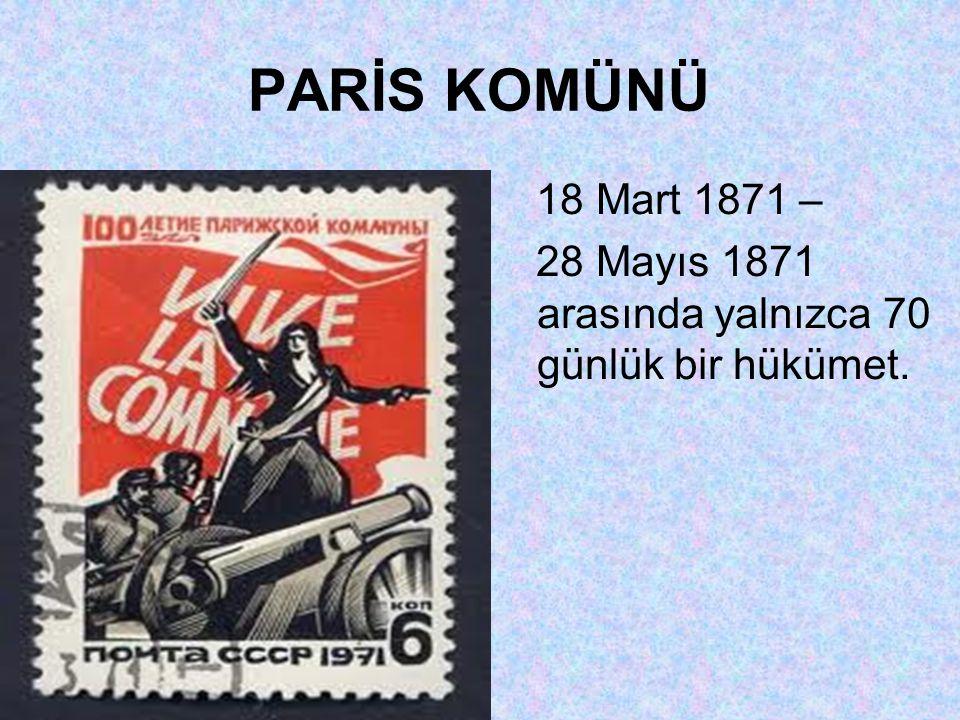 PARİS KOMÜNÜ 18 Mart 1871 – 28 Mayıs 1871 arasında yalnızca 70 günlük bir hükümet.