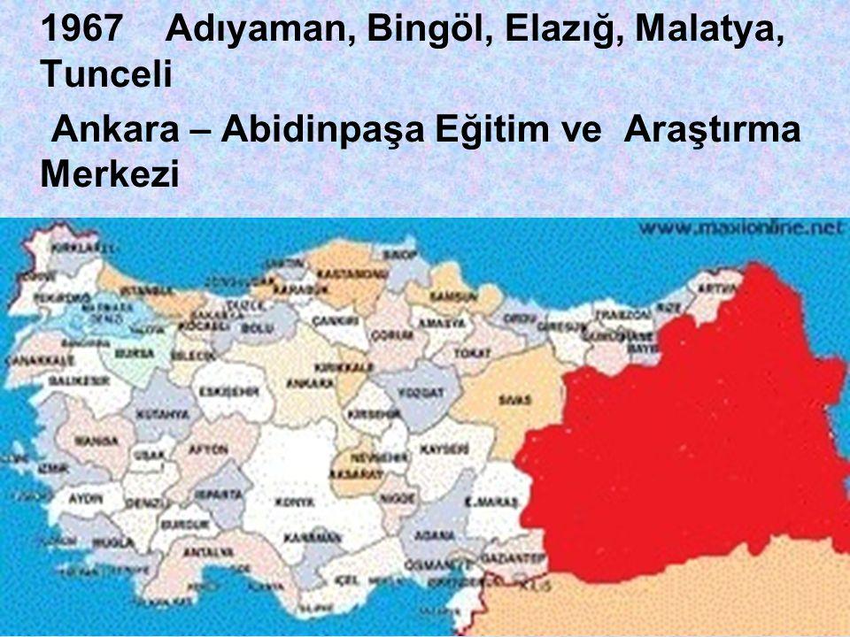 1967 Adıyaman, Bingöl, Elazığ, Malatya, Tunceli