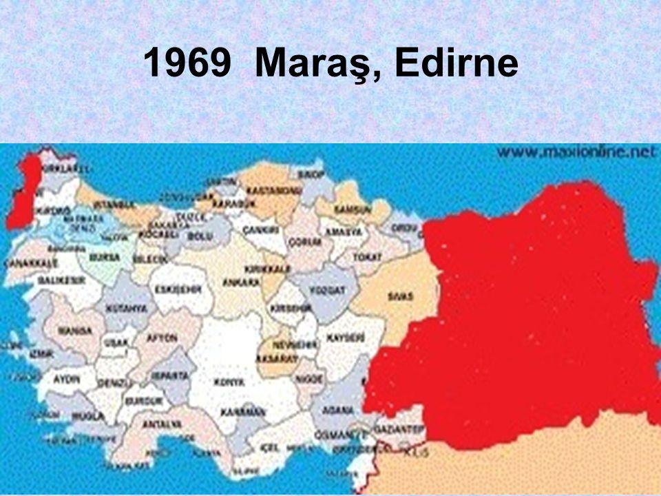 1969 Maraş, Edirne Aslında Edirne 1962 yılında Çankırı, Edirne Muş.