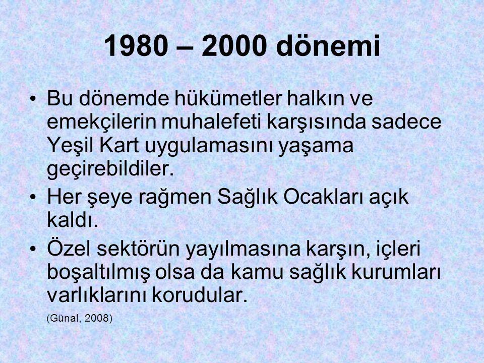 1980 – 2000 dönemi Bu dönemde hükümetler halkın ve emekçilerin muhalefeti karşısında sadece Yeşil Kart uygulamasını yaşama geçirebildiler.