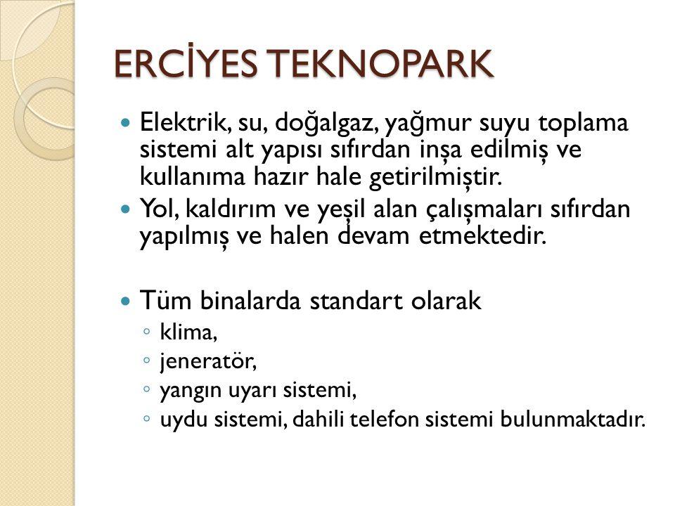 ERCİYES TEKNOPARK Elektrik, su, doğalgaz, yağmur suyu toplama sistemi alt yapısı sıfırdan inşa edilmiş ve kullanıma hazır hale getirilmiştir.