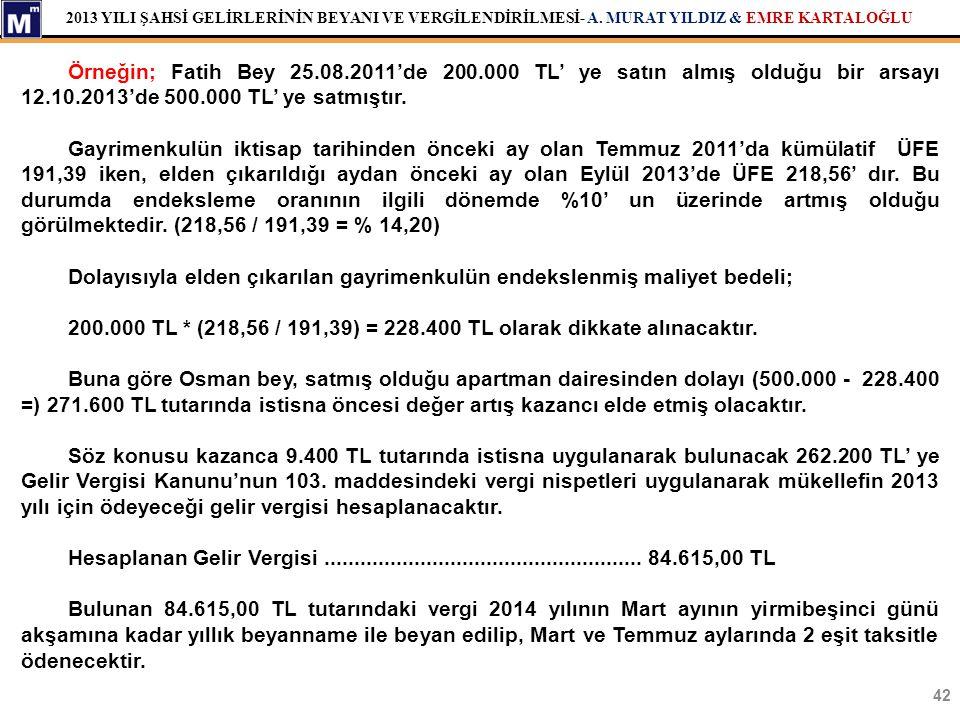 Örneğin; Fatih Bey 25.08.2011'de 200.000 TL' ye satın almış olduğu bir arsayı 12.10.2013'de 500.000 TL' ye satmıştır.