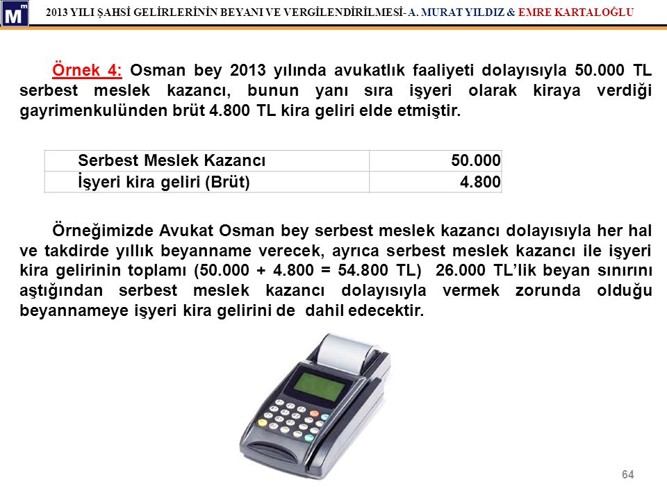 Örnek 4: Osman bey 2013 yılında avukatlık faaliyeti dolayısıyla 50