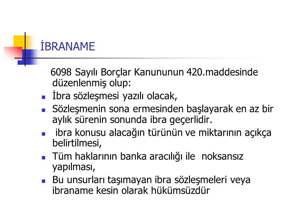 İBRANAME 6098 Sayılı Borçlar Kanununun 420.maddesinde düzenlenmiş olup: İbra sözleşmesi yazılı olacak,