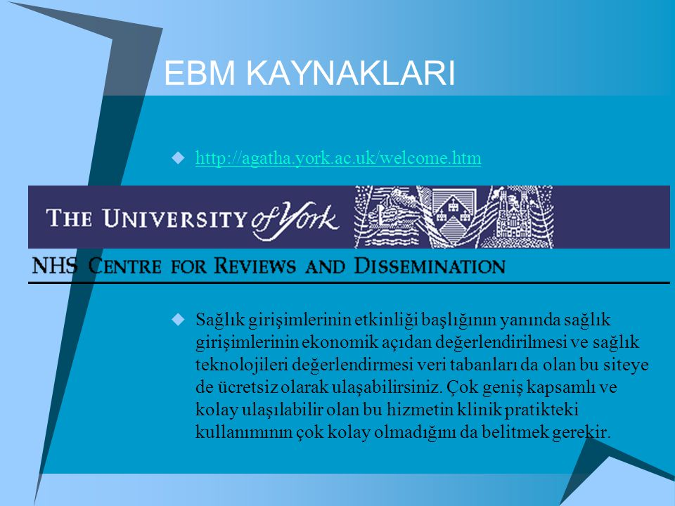 EBM KAYNAKLARI http://agatha.york.ac.uk/welcome.htm