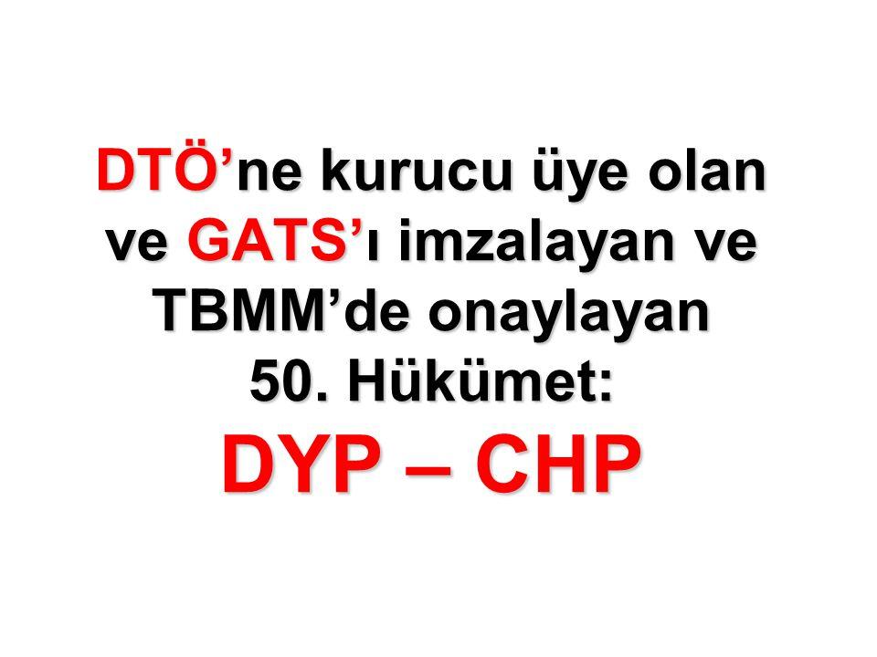 DTÖ'ne kurucu üye olan ve GATS'ı imzalayan ve TBMM'de onaylayan 50