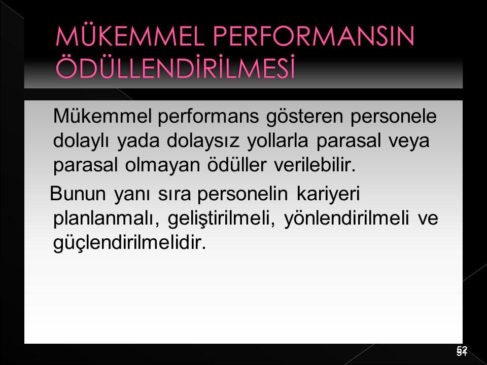 Mükemmel performans gösteren personele dolaylı yada dolaysız yollarla parasal veya parasal olmayan ödüller verilebilir.
