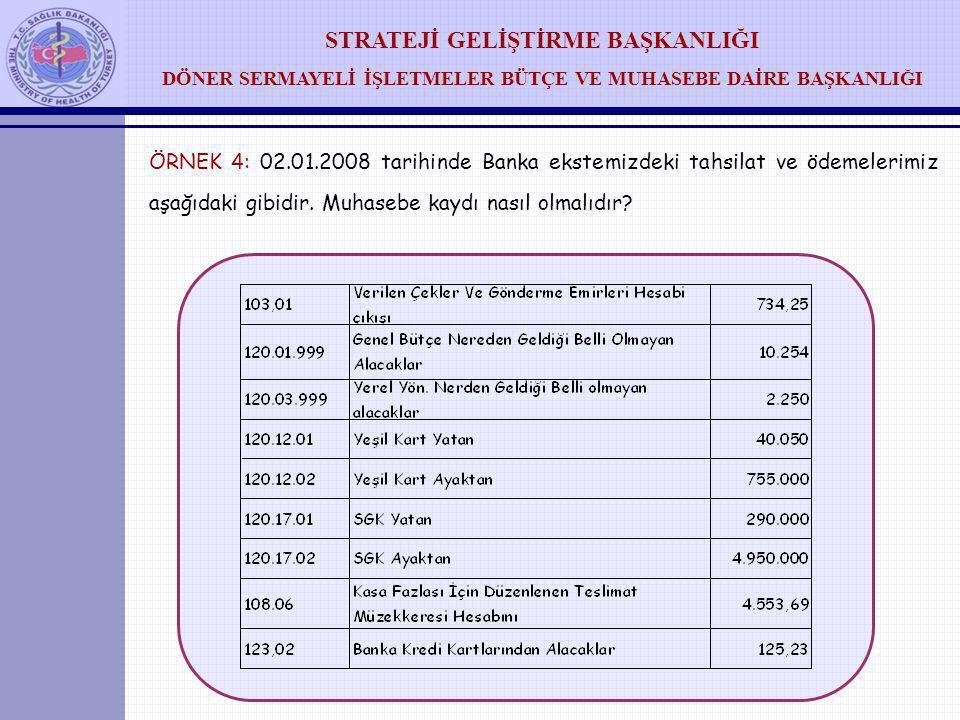 ÖRNEK 4: 02.01.2008 tarihinde Banka ekstemizdeki tahsilat ve ödemelerimiz aşağıdaki gibidir.