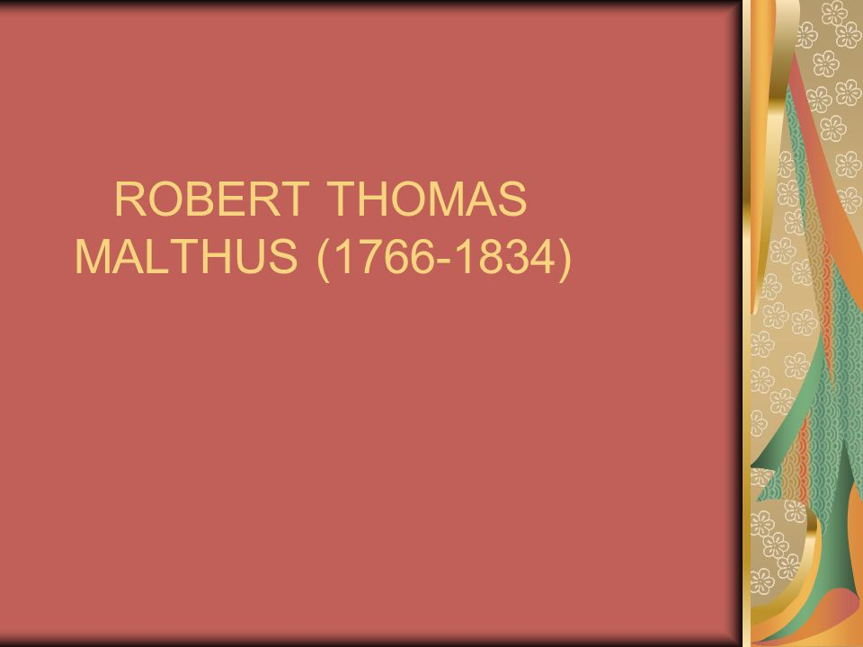 ROBERT THOMAS MALTHUS (1766-1834)