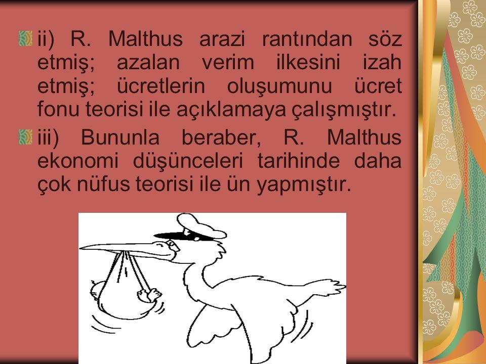 ii) R. Malthus arazi rantından söz etmiş; azalan verim ilkesini izah etmiş; ücretlerin oluşumunu ücret fonu teorisi ile açıklamaya çalışmıştır.