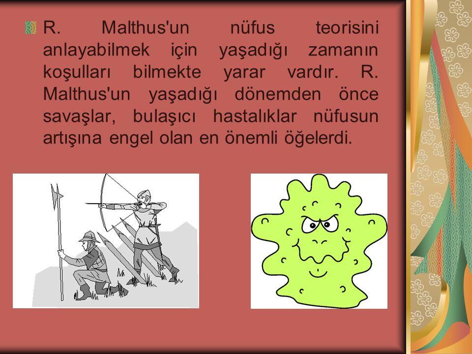 R. Malthus un nüfus teorisini anlayabilmek için yaşadığı zamanın koşulları bilmekte yarar vardır.
