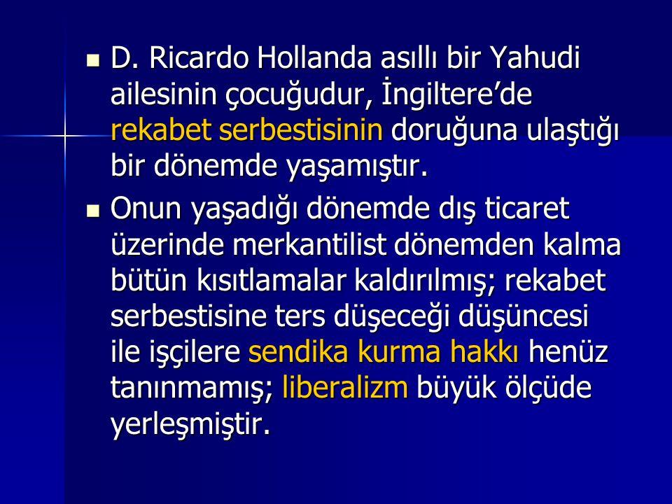 D. Ricardo Hollanda asıllı bir Yahudi ailesinin çocuğudur, İngiltere'de rekabet serbestisinin doruğuna ulaştığı bir dönemde yaşamıştır.