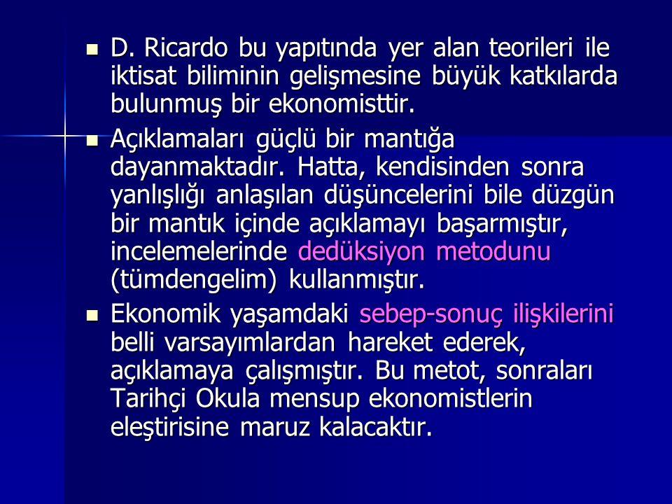 D. Ricardo bu yapıtında yer alan teorileri ile iktisat biliminin gelişmesine büyük katkılarda bulunmuş bir ekonomisttir.