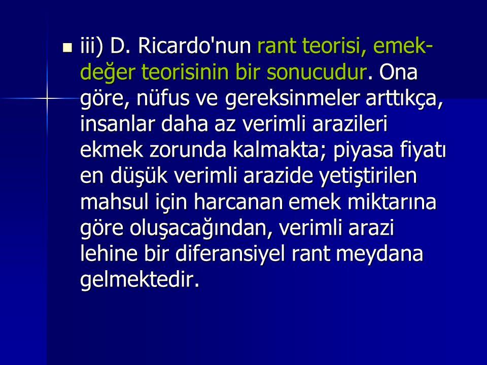 iii) D. Ricardo nun rant teorisi, emek-değer teorisinin bir sonucudur