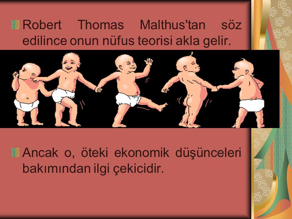 Robert Thomas Malthus tan söz edilince onun nüfus teorisi akla gelir.