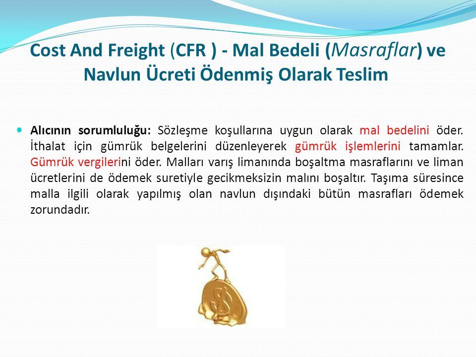 Cost And Freight (CFR ) - Mal Bedeli (Masraflar) ve Navlun Ücreti Ödenmiş Olarak Teslim