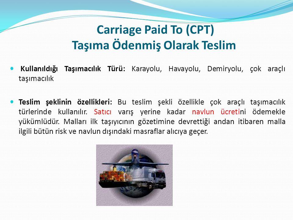 Carriage Paid To (CPT) Taşıma Ödenmiş Olarak Teslim