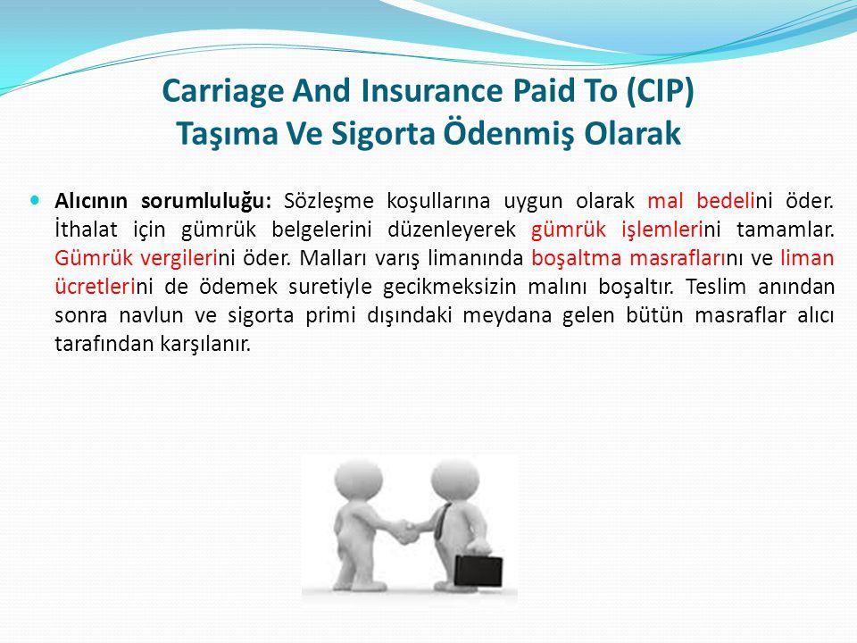 Carriage And Insurance Paid To (CIP) Taşıma Ve Sigorta Ödenmiş Olarak