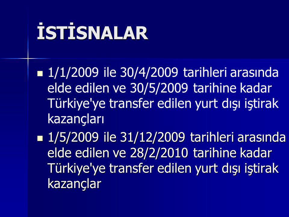 İSTİSNALAR 1/1/2009 ile 30/4/2009 tarihleri arasında elde edilen ve 30/5/2009 tarihine kadar Türkiye ye transfer edilen yurt dışı iştirak kazançları.
