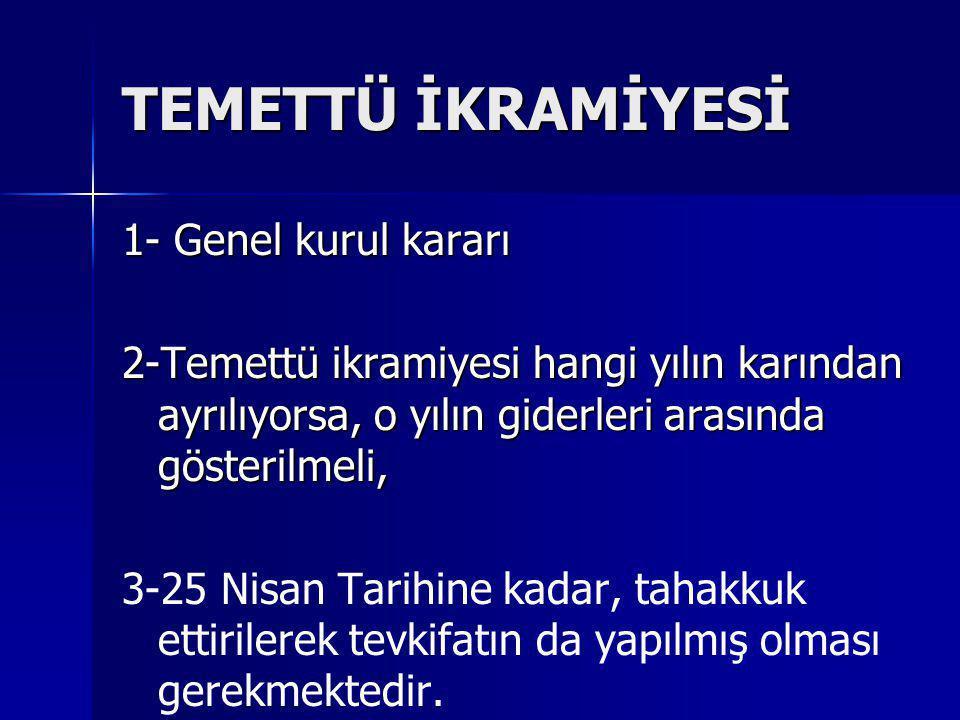 TEMETTÜ İKRAMİYESİ 1- Genel kurul kararı