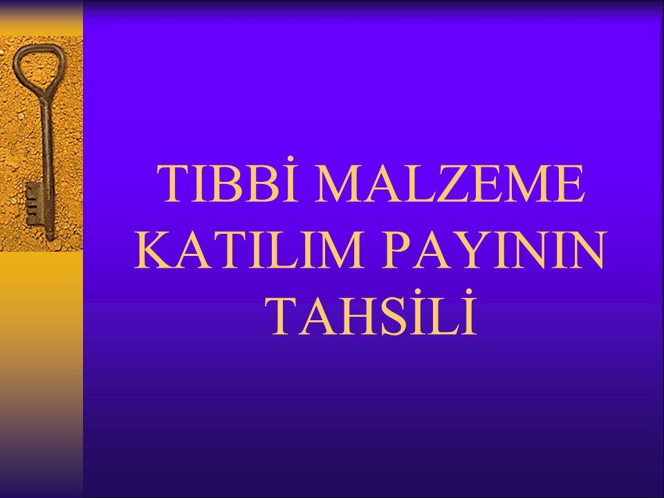 TIBBİ MALZEME KATILIM PAYININ TAHSİLİ