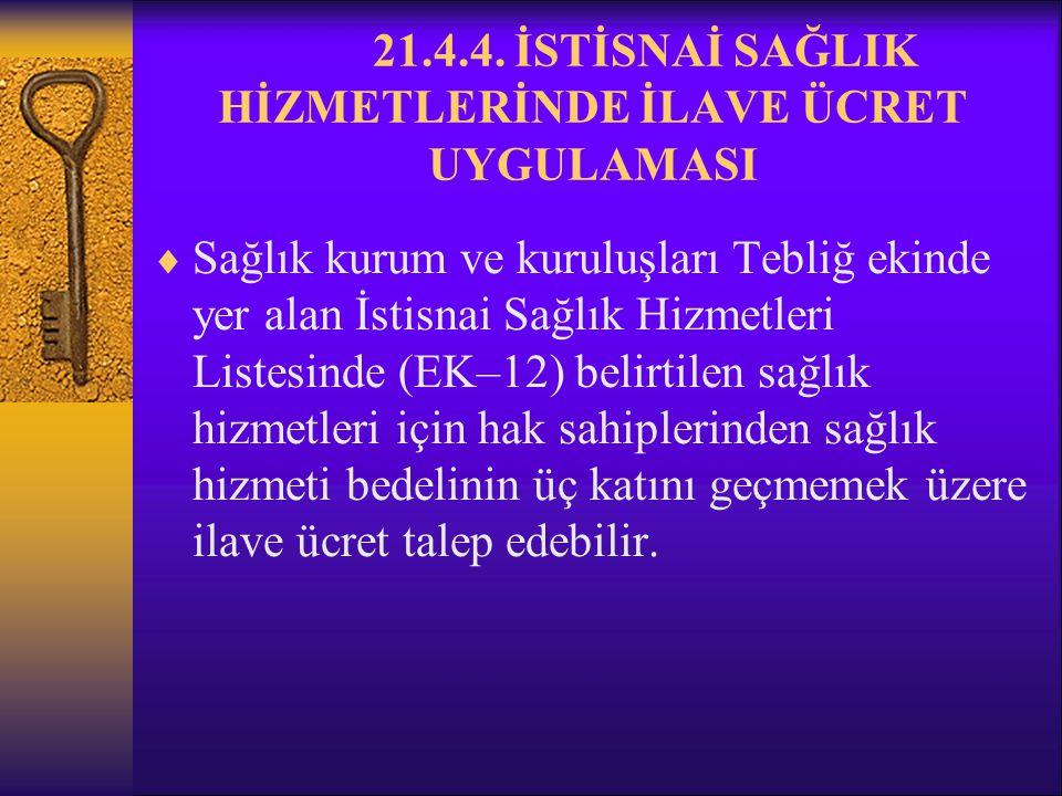 21.4.4. İSTİSNAİ SAĞLIK HİZMETLERİNDE İLAVE ÜCRET UYGULAMASI
