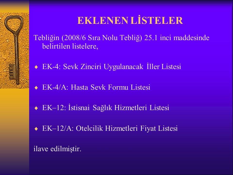 EKLENEN LİSTELER Tebliğin (2008/6 Sıra Nolu Tebliğ) 25.1 inci maddesinde belirtilen listelere, EK-4: Sevk Zinciri Uygulanacak İller Listesi.